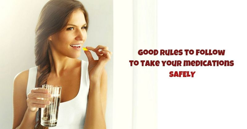 Good rules to follow to take your medications SAFELY